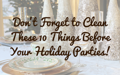 Don't Forget to Clean These Before Your Holiday Parties!