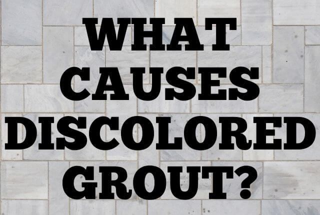 What Causes Discolored Grout?