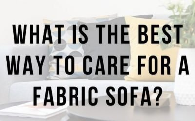 What is the Best Way to Care for a Fabric Sofa?