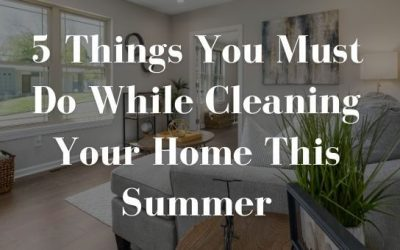 5 Things You Must Do While Cleaning Your Home This Summer
